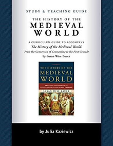 Study and Teaching Guide: The History of the Medieval World (A curriculum guide to accompany The History of the Medieval World) by Julia Kaziewicz, 9781933339788
