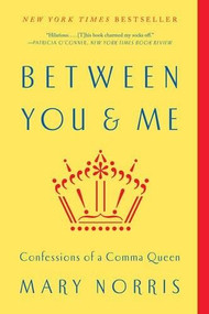 Between You & Me (Confessions of a Comma Queen) - 9780393352146 by Mary Norris, 9780393352146