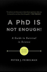 A PhD Is Not Enough! (A Guide to Survival in Science) by Peter J. Feibelman, 9780465022229