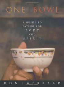 One Bowl (A Guide to Eating for Body and Spirit) by Don Gerrard, 9781569246276
