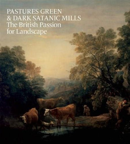 Pastures Green & Dark Satanic Mills (The British Passion for Landscape) by Tim Barringer, Oliver Fairclough, 9781907804342