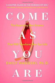 Come as You Are (The Surprising New Science that Will Transform Your Sex Life) by Emily Nagoski, 9781476762098