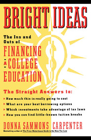 Bright Ideas: The Ins & Outs of Financing a College Education by Donna Carpenter, 9780671666330