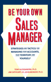 Be Your Own Sales Manager (Strategies And Tactics For Managing Your Accounts, Your Territory, And Yourself) by Tony Alessandra, Jim Cathcart, John Monoky, 9780671761752