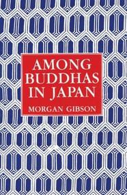Among Buddhas in Japan by Morgan Gibson, Nolan Pliny Jacobson, 9780934834063