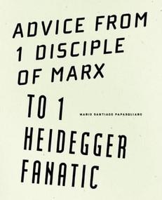 Advice from 1 Disciple of Marx to 1 Heidegger Fanatic by Mario Santiago Papasquiaro , Cole Heinowitz , Alexis Graman, 9781933517681