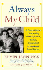Always My Child (A Parent's Guide to Understanding Your Gay, Lesbian, Bisexual, Transgendered, or Questioning Son or Daughter) by Kevin Jennings, Pat Shapiro, 9780743226493