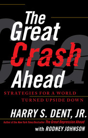 The Great Crash Ahead (Strategies for a World Turned Upside Down) by Harry S. Dent, Rodney Johnson, 9781451641554