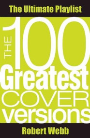 The 100 Greatest Cover Versions (The Ultimate Playlist) by Robert Webb, 9780857160195