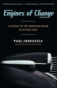 Engines of Change (A History of the American Dream in Fifteen Cars) by Paul Ingrassia, 9781451640649