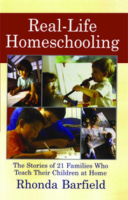 Real-Life Homeschooling (The Stories of 21 Families Who Teach Their Children at Home) by Rhonda Barfield, 9780743442299