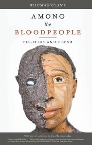 Among the Bloodpeople (Politics and Flesh) by Thomas Glave, 9781617751707