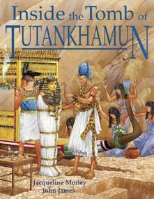 Inside the Tomb of Tutankhamun by Jacqueline Morley, John James, 9781592700424