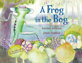 A Frog in the Bog by Karma Wilson, Joan Rankin, 9781416927273