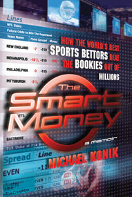 The Smart Money (How the World's Best Sports Bettors Beat the Bookies Out of Millions) by Michael Konik, 9780743277143