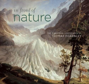 In Front of Nature (The European Landscapes of Thomas Fearnley) by Ann Sumner, Greg Smith, 9781907804106
