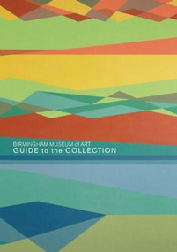 Birmingham Museum of Art (Guide to the Collection) by Gail Andrews, 9781904832775
