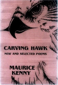 Carving Hawk (New and Selected Poems 1956-2000) by Maurice Kenny, 9781893996502