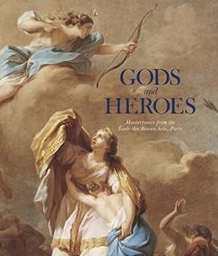 Gods and Heroes (Masterpieces from the École des Beaux-Arts, Paris) by Emmanuel Schwartz, 9781907804120