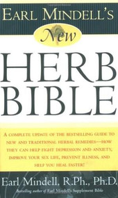 Earl Mindell's New Herb Bible (A complete update of the bestselling guide to new and traditional herbal remedies - how they can help fight depression and anxiety, improve your sex life, prevent illness, and help you heal faster!) by Earl Mindell, 9780743225489