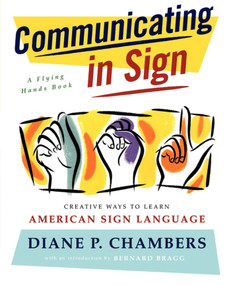 Communicating in Sign (Creative Ways to Learn American Sign Language (ASL)) by Diane P. Chambers, 9780684835204