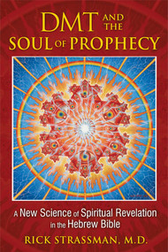 DMT and the Soul of Prophecy (A New Science of Spiritual Revelation in the Hebrew Bible) by Rick Strassman, 9781594773426