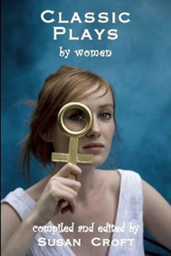 Classic Plays by Women by Susan Croft, 9781906582005