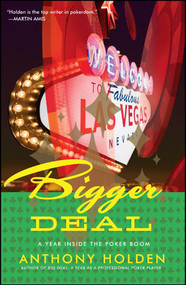 Bigger Deal (A Year Inside the Poker Boom) by Anthony Holden, 9780743294836