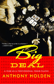 Big Deal (A Year as a Professional Poker Player) by Anthony Holden, 9780743294812