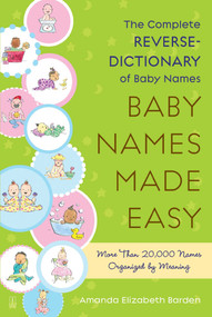 Baby Names Made Easy (The Complete Reverse-Dictionary of Baby Names) by Amanda Elizabeth Barden, 9781416567479