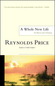 A Whole New Life (An Illness and a Healing) by Reynolds Price, 9780743238540