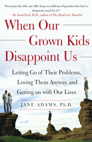When Our Grown Kids Disappoint Us (Letting Go of Their Problems, Loving Them Anyway, and Getting on with Our Lives) by Jane Adams, 9780743232814