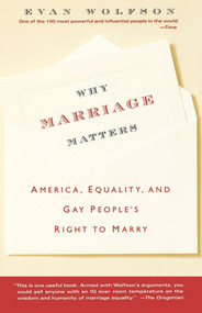 Why Marriage Matters (America, Equality, and Gay People's Right to Marry) by Evan Wolfson, 9780743264594