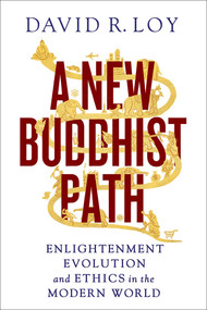 A New Buddhist Path (Enlightenment, Evolution, and Ethics in the Modern World) by David R. Loy, 9781614290025