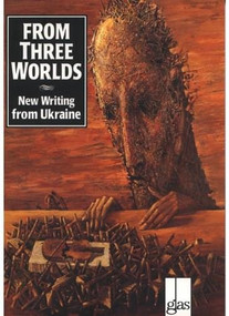 From Three Worlds (New Writing from Ukraine) by Ed Hogan, Askold Melnyczuk, Michael Naydan, 9780939010523