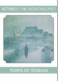 Between the Floating Mist (Poems of Ryokan) by Ryokan, Dennis Maloney, Hide Oshiro, 9781935210054