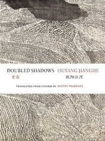 Doubled Shadows (Selected Poetry of Ouyang Jianghe) by Ouyang Jianghe, Austin Woerner, 9780981552170