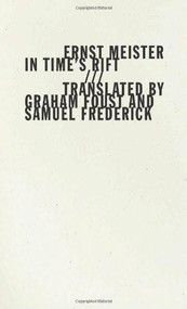 In Time's Rift (Im Zeitspalt) by Ernst Meister, Graham Foust, Samuel Frederick, 9781933517629