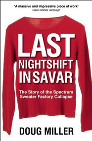 Last Nightshift in Savar (The Story of Spectrum Sweater Factory Collapse) by Doug Miller, 9780857160393