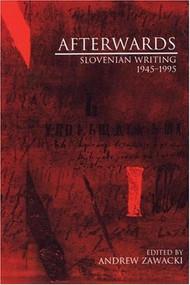 Afterwards (Slovenian Writing 1945-1995) by Andrew Zawacki, 9781877727979