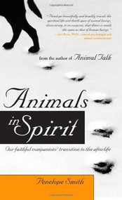 Animals in Spirit (Our faithful companions' transition to the afterlife) by Penelope Smith, 9781582701776
