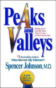 Peaks and Valleys (Making Good And Bad Times Work For You--At Work And In Life) by Spencer Johnson, 9781501108082
