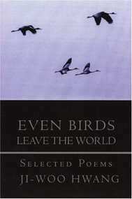 Even Birds Leave the World (Selected Poems of Ji-woo Hwang) by Ji-woo Hwang, Won-Chun Kim, Christopher Merrill, 9781893996458