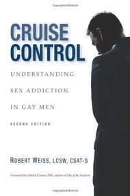 Cruise Control (Understanding Sex Addiction in Gay Men) by Robert Weiss, Patrick Carnes, 9780985063306