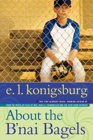 About the B'nai Bagels by E.L. Konigsburg, E.L. Konigsburg, 9781416957980