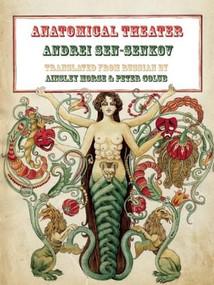 Anatomical Theater by Andrei Sen-Senkov, Ainsley Moore, Peter Golub, 9780983297024