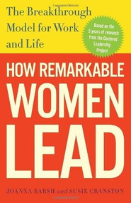 How Remarkable Women Lead (The Breakthrough Model for Work and Life) by Joanna Barsh, Susie Cranston, Geoffrey Lewis, 9780307461704