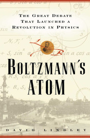 Boltzmanns Atom (The Great Debate That Launched A Revolution In Physics) by David Lindley, 9781501142444