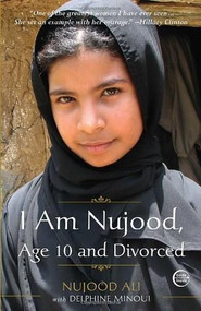 I Am Nujood, Age 10 and Divorced (A Memoir) by Nujood Ali, Delphine Minoui, 9780307589675
