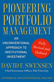 Pioneering Portfolio Management (An Unconventional Approach to Institutional Investment, Fully Revised and Updated) by David F. Swensen, 9781416544692